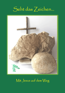 Seht Das Zeichen … – Ein Familienweg Für Die Karwoche Und Ostern