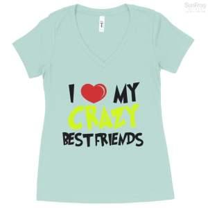 I Love My Crazy Best Friends T Shirt
