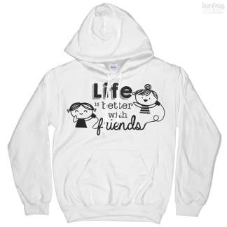 Life Is Better With Friends Hoodie