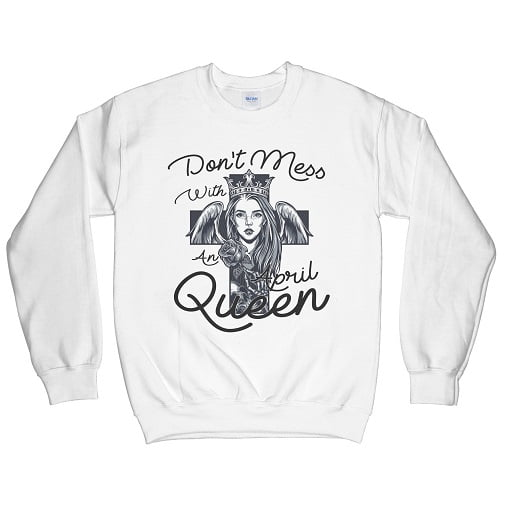 Don't Mess With An April Queen Hoodie Sweatshirt