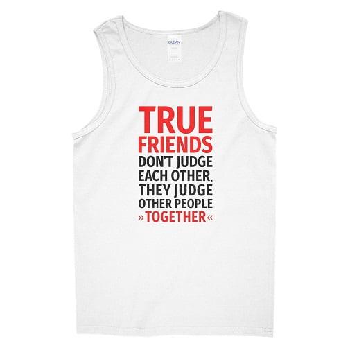 True Friends Dont Judge Each Other T-Shirt Tank Top