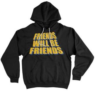Friends Will Be Friends Hoodie