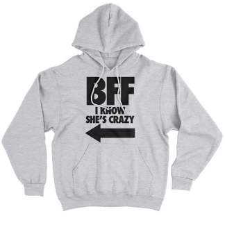 Matching I Know She Is Crazy Hoodie - cheap best friend hoodies