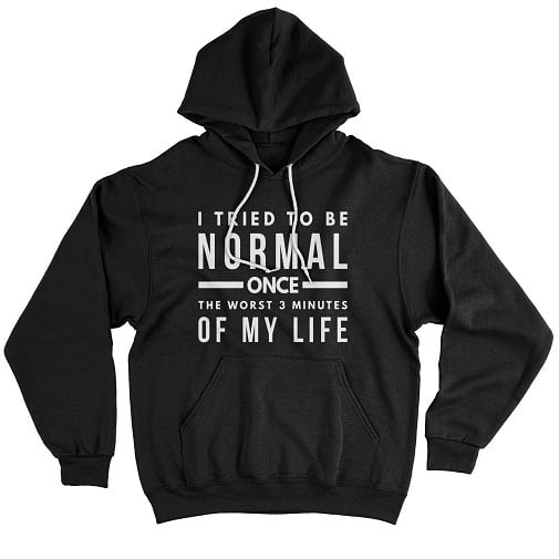 I tried to be normal once lifestyle t-shirt - Lifestyle Hoodie