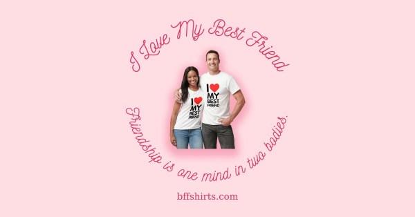 I Love My Best Friend Shirt Banner by bffshirts.com