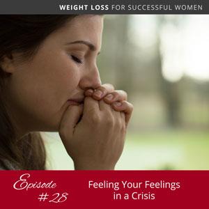 Feeling Your Feelings in a Crisis