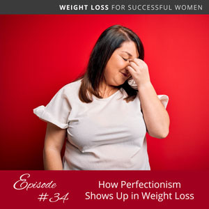 How Perfectionism Shows Up in Weight Loss