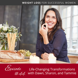 Life-Changing Transformations with Dawn, Sharon, and Tammie