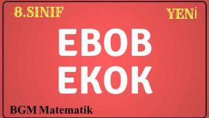 Ebob Ekok nedir nasıl hesaplanır nerede kullanılır VİDEO