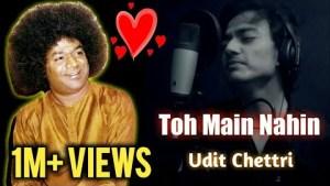 💞 Heart touching Sai Bhajan | Toh Main Nahin | Udit Chettri