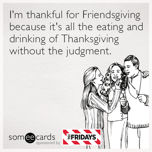 "8 Relatable Posts about ""Friendsgivings"""