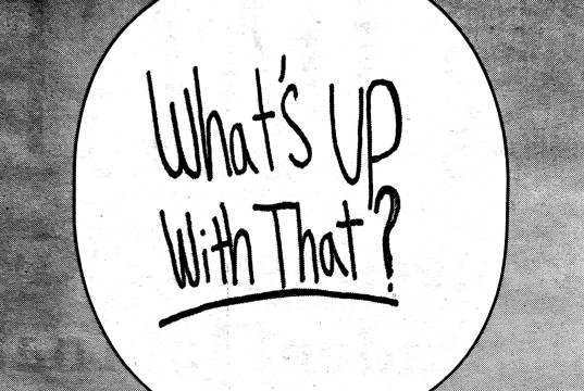 """What's Up With That?"" is a bi-weekly column written by Staff Writer Lucy Govoni."