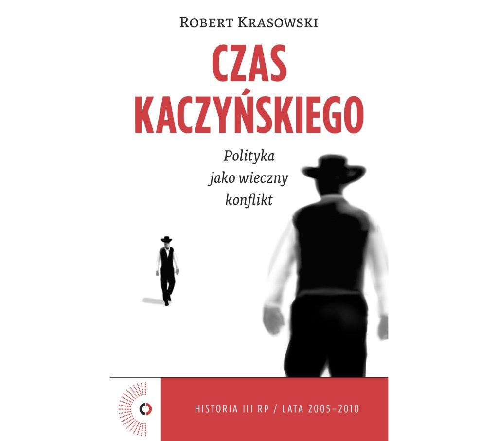 """""""Czas Kaczyńskiego. Polityka jako wieczny konflikt"""", Robert Krasowski (fot. materiały prasowe)"""