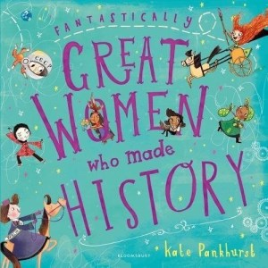 Fantastically Great Women Who Made History is the eagerly anticipated follow up to Kate Pankhurst's hugely successful, Fantastically Great Women Who Changed the World, number one best-selling children's non-fiction title. This beautiful title looks at the stories, accomplishments and adventures of many more brilliant women from throughout history.Travel through the Underground Railroad with the brave and courageous Harriet Tubman, turn the pages of the hauntingly brilliant Frankenstein with the incredibly talented Mary Shelley and prepare yourself for an unforgettable journey through history with these and many other remarkable women.Overflowing with vibrant and beautiful illustrations, and wonderfully engaging text, Fantastically Great Women Who Made History is a celebration of just some of the inspirational women who put their mark on the world we live in. Written by the incredibly talented Kate Pankhurst, prepare to be inspired.List of women featured: Elizabeth Blackwell, Qiu Jin, Boudicca, Flora Drummond, Pocahontas, Noor Inayat Khan, Harriet Tubman, Valentina Tereshkova, Ada Lovelace, Sayyida al-Hurra, Hatshepsut, Josephine Baker, Mary Wollstonecraft, Mary Shelley