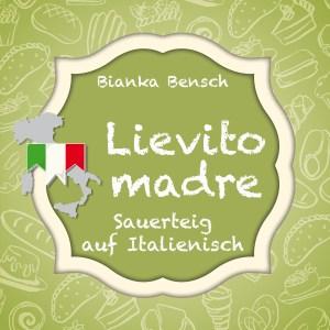 Lievito madre - Sauerteig auf Italienisch
