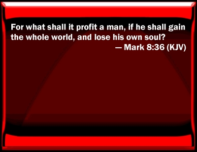 Image result for mark 8:36 kjv