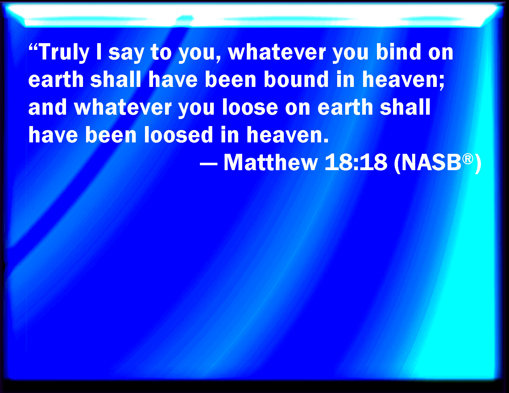 Matthew 18 18 Truly I Say To You Whatever You Shall Bind