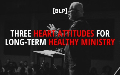 Three Heart Attitudes for Long-Term Healthy Ministry (Part 1)