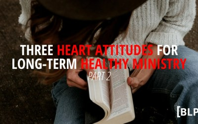 Three Heart Attitudes for Long-Term Healthy Ministry (Part 2)