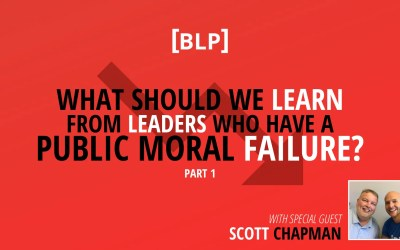What Should We Learn From Leaders Who Have a Public Moral Failure? (Part 1)
