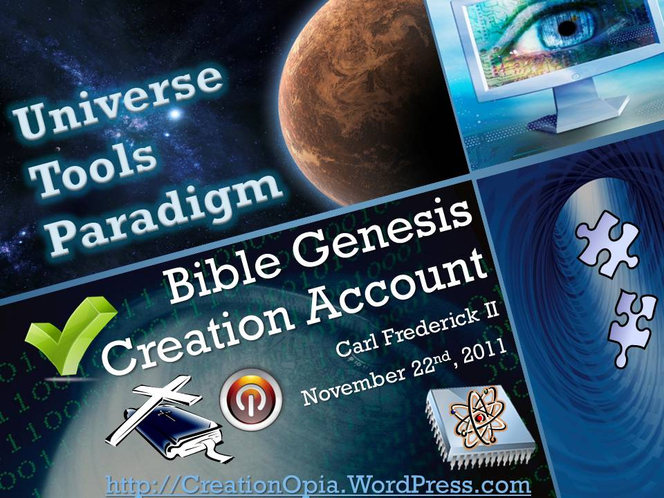 Bible Genesis Creation Account Universe Tools Paradigm & Comparison & Literal Creator Days (2/6)
