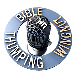 Bible Thumping Wingnut Podcast | Bible Thumping Wingnut Network