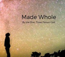 Made Whole… By the One, Three Person God