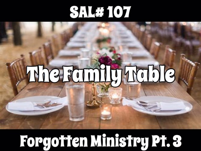 SAL#108 The Family Table | Forgotten Ministry Pt.3