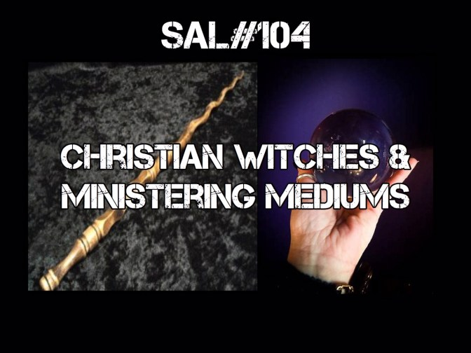 SAL#104 Christian Witches & Ministering Mediums | The New Age Infiltration Pt. 2