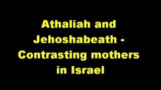 Athaliah and Jehosabeth Contrasting Mothers in Israel Mr.Jim Cowie