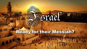 Israel: Ready to meet their Messiah?