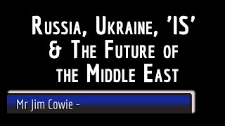 Russia, Ukraine, 'Is' and the Future of the Middle East