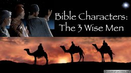 Bible Characters: 3 Wise Men - Solomon, Jesus and you.