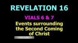 Events Surrounding the Second Coming Of Christ Revelation 16 Vials 6&7