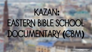 Kazan CBM Eastern Bible School Documentary