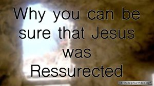 Why you can be sure that Jesus was Resurrected