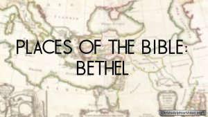 Places of the Bible: Bethel