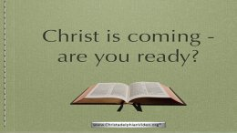 Christ is coming... are you ready?   - Video posts