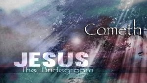 The Bridegroom Cometh: Are you Ready for Christ? Video post