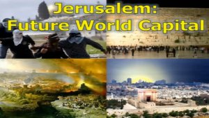 Jerusalem: Future World Capital - Zechariah 14: 1-11 - Video post