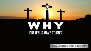 Why did Jesus Have to Die? - Video post