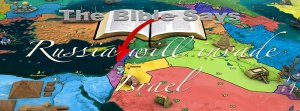 The Bible shows Russia will invade Israel :Video post
