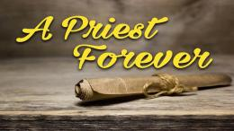 Jesus Christ: A Priest Forever after the order of Melchizedek