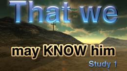 """""""That we may know Him that is true"""" Study 1:That which was from the beginning"""