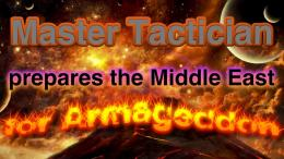 Master tactician prepares the Middle East For the Battle of Armageddon