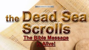 The Dead Sea Scrolls: The Bible Message is Alive Video Post