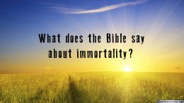 What does the Bible say about immortality?