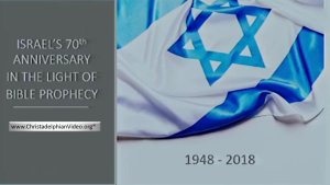 May 14th: Israel's 70th Anniversary in light of Bible Prophecy 1948-2018