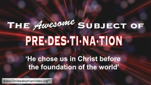 **MUST SEE** - The Awesome Subject of PREDESTINATION! - Video post