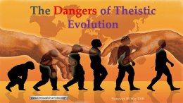 The 'REAL' danger of Theistic Evolution (Evolutionary Creationism) New Video Release